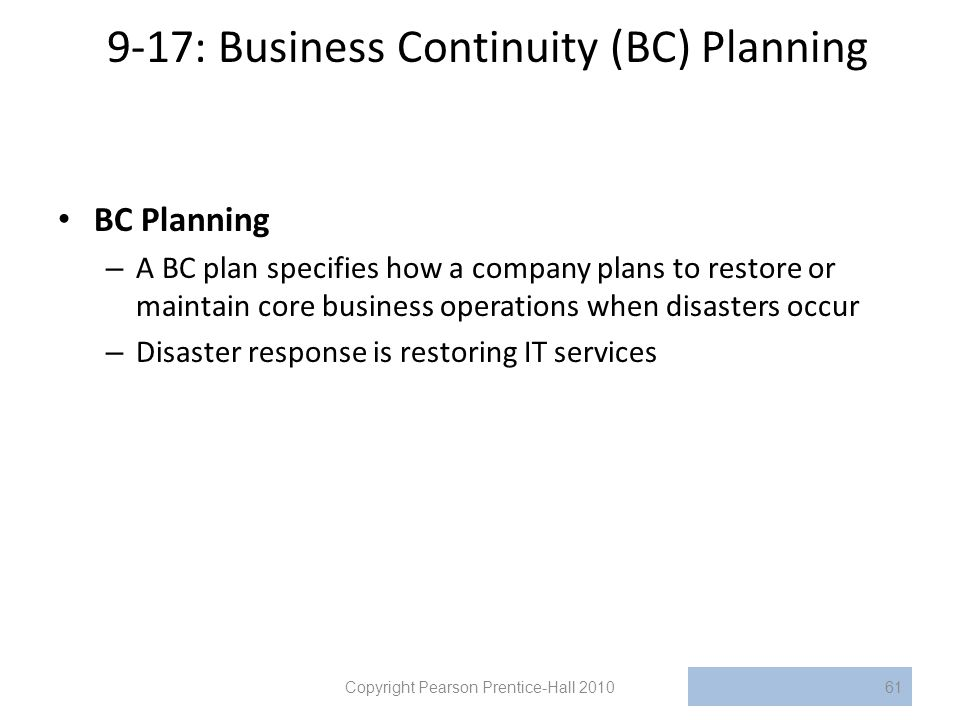 9-17: Business Continuity (BC) Planning BC Planning – A BC plan specifies how a company plans to restore or maintain core business operations when dis