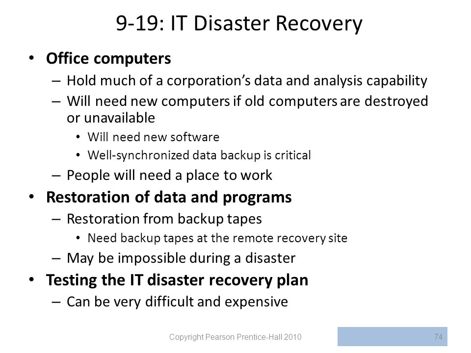 9-19: IT Disaster Recovery Office computers – Hold much of a corporation's data and analysis capability – Will need new computers if old computers are