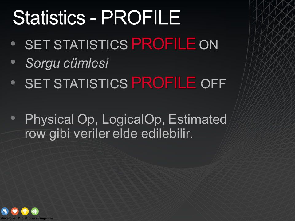 Statistics - PROFILE PROFILE SET STATISTICS PROFILE ON Sorgu cümlesi PROFILE SET STATISTICS PROFILE OFF Physical Op, LogicalOp, Estimated row gibi ver