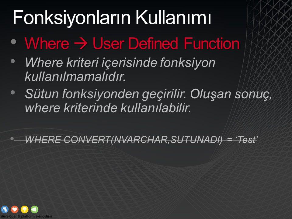 Fonksiyonların Kullanımı Where  User Defined Function Where  User Defined Function Where kriteri içerisinde fonksiyon kullanılmamalıdır. Sütun fonks