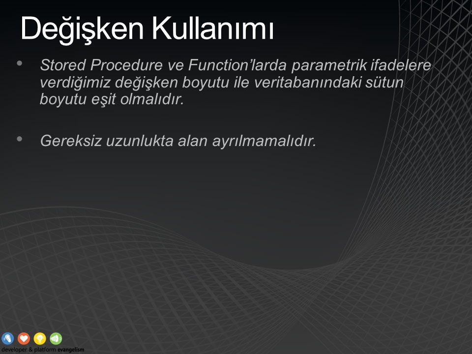 Değişken Kullanımı Stored Procedure ve Function'larda parametrik ifadelere verdiğimiz değişken boyutu ile veritabanındaki sütun boyutu eşit olmalıdır.