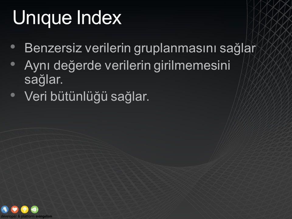 Unıque Index Benzersiz verilerin gruplanmasını sağlar Aynı değerde verilerin girilmemesini sağlar. Veri bütünlüğü sağlar.