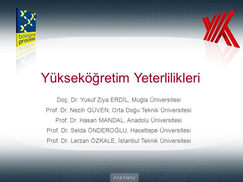 13 Yükseköğretim Yeterlilikleri Doç. Dr. Yusuf Ziya ERDİL, Muğla Üniversitesi Prof. Dr. Nezih GÜVEN, Orta Doğu Teknik Üniversitesi Prof. Dr. Hasan MAN