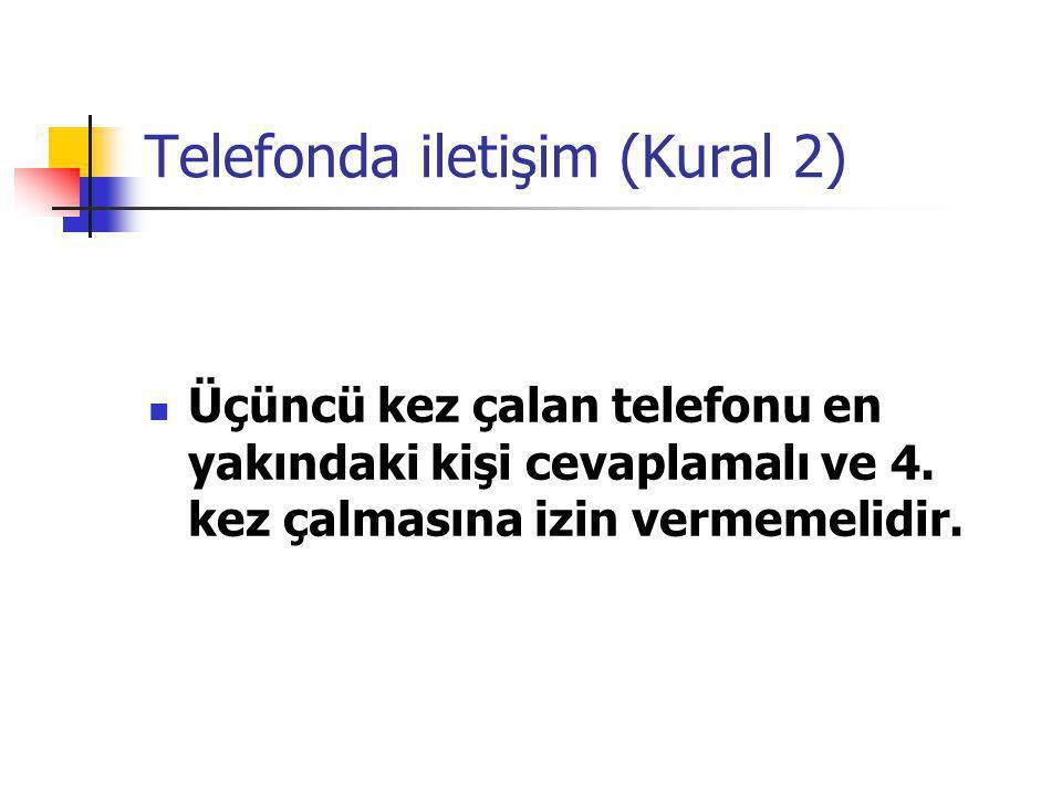Telefonda iletişim (Kural 2) Üçüncü kez çalan telefonu en yakındaki kişi cevaplamalı ve 4. kez çalmasına izin vermemelidir.