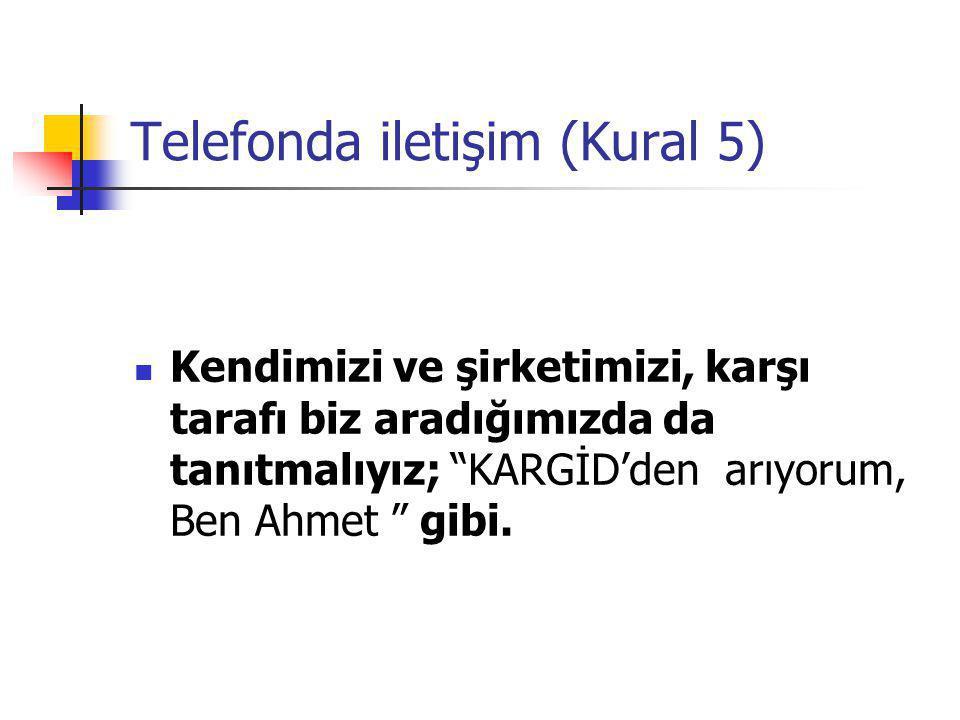 """Telefonda iletişim (Kural 5) Kendimizi ve şirketimizi, karşı tarafı biz aradığımızda da tanıtmalıyız; """"KARGİD'den arıyorum, Ben Ahmet """" gibi."""