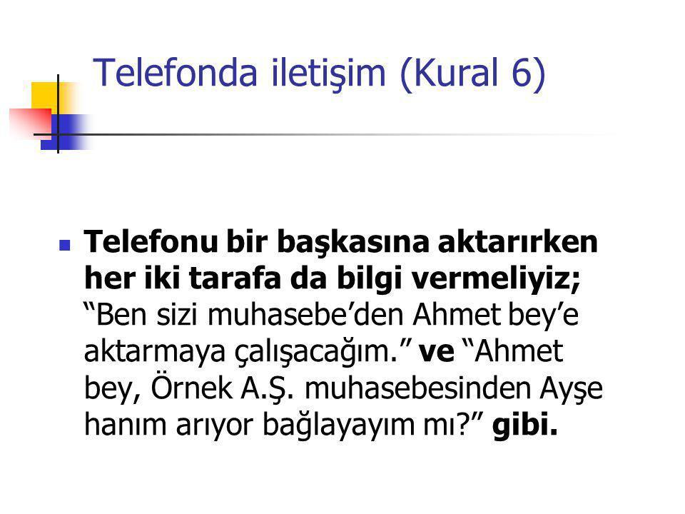 """Telefonu bir başkasına aktarırken her iki tarafa da bilgi vermeliyiz; """"Ben sizi muhasebe'den Ahmet bey'e aktarmaya çalışacağım."""" ve """"Ahmet bey, Örnek"""