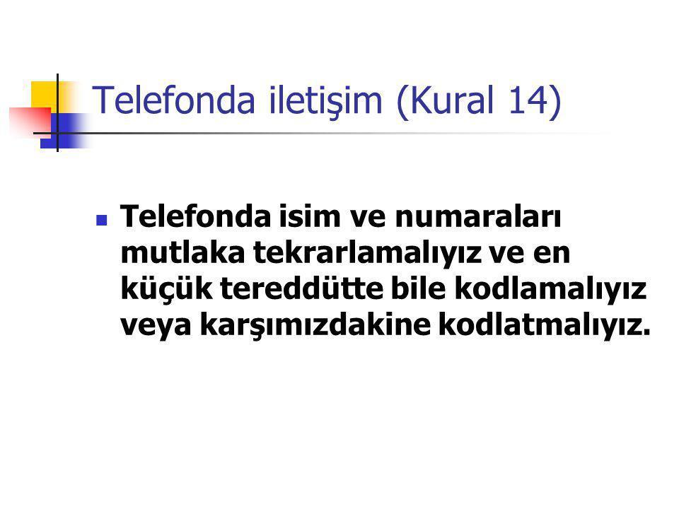 Telefonda iletişim (Kural 14) Telefonda isim ve numaraları mutlaka tekrarlamalıyız ve en küçük tereddütte bile kodlamalıyız veya karşımızdakine kodlat