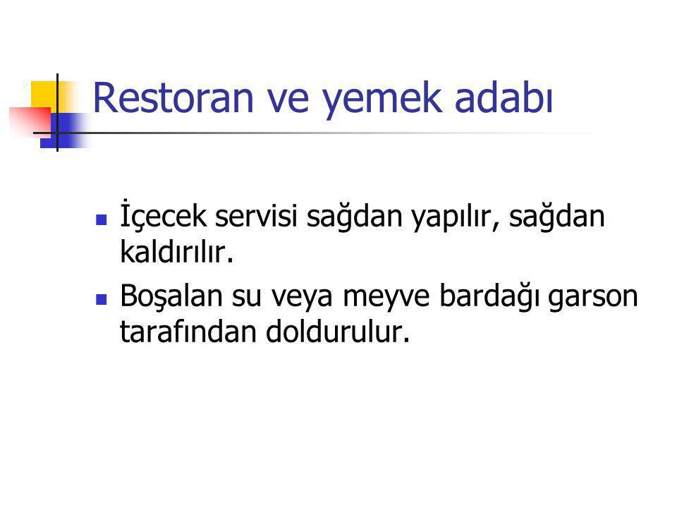 Restoran ve yemek adabı İçecek servisi sağdan yapılır, sağdan kaldırılır. Boşalan su veya meyve bardağı garson tarafından doldurulur.
