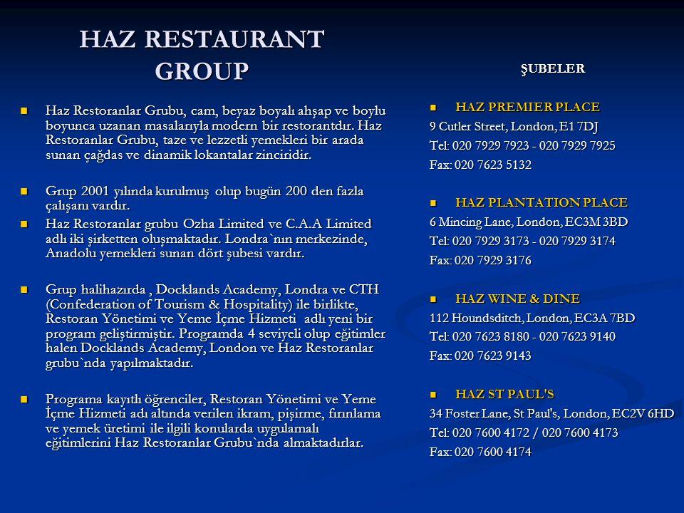 HAZ RESTAURANT GROUP ŞUBELER HAZ PREMIER PLACE 9 Cutler Street, London, E1 7DJ Tel: 020 7929 7923 - 020 7929 7925 Fax: 020 7623 5132 HAZ PLANTATION PL