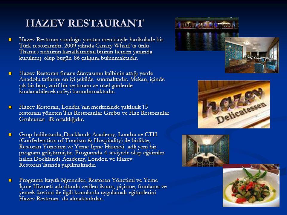 HAZEV RESTAURANT Hazev Restoran sunduğu yaratıcı menüsüyle harikulade bir Türk restoranıdır. 2009 yılında Canary Wharf`ta ünlü Thames nehrinin kanalla