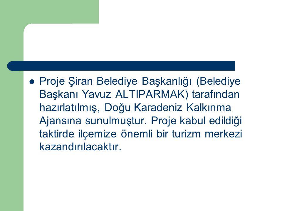 Proje Şiran Belediye Başkanlığı (Belediye Başkanı Yavuz ALTIPARMAK) tarafından hazırlatılmış, Doğu Karadeniz Kalkınma Ajansına sunulmuştur. Proje kabu