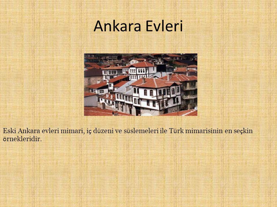 Ankara Evleri Eski Ankara evleri mimari, i ç d ü zeni ve s ü slemeleri ile T ü rk mimarisinin en se ç kin ö rnekleridir.