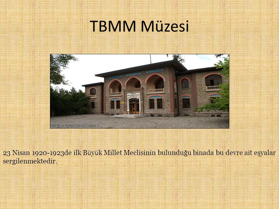 TBMM Müzesi 23 Nisan 1920-1923de ilk B ü y ü k Millet Meclisinin bulunduğu binada bu devre ait eşyalar sergilenmektedir.