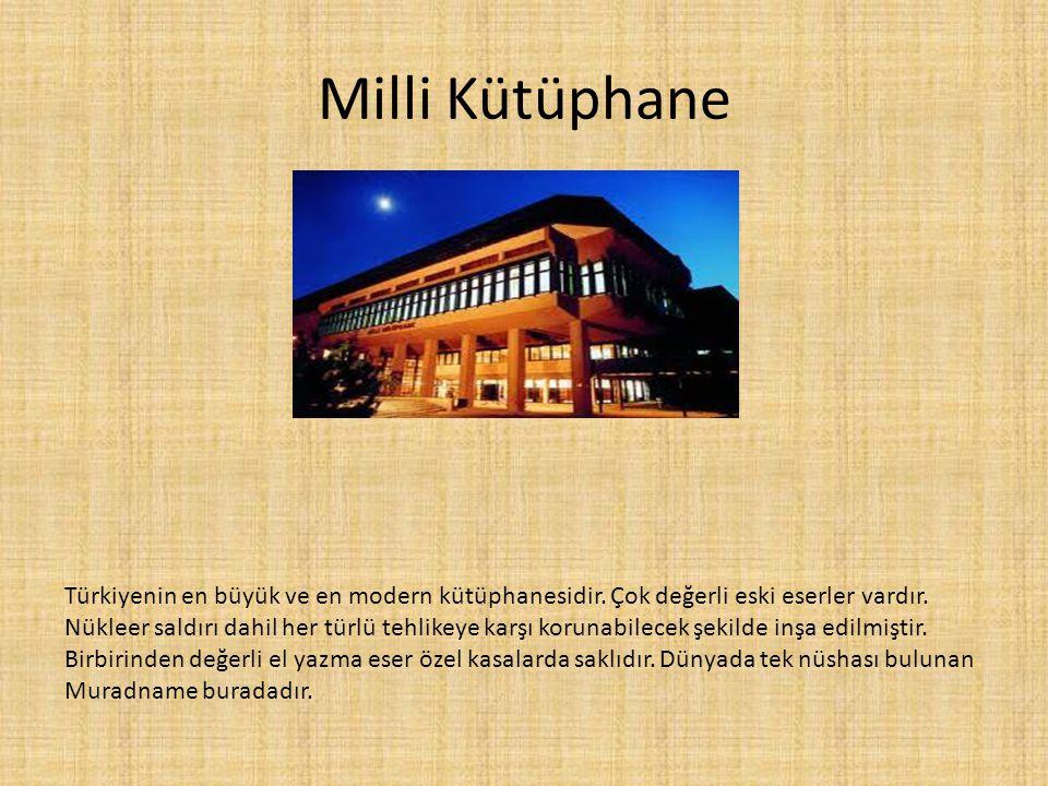 Milli Kütüphane Türkiyenin en büyük ve en modern kütüphanesidir. Çok değerli eski eserler vardır. Nükleer saldırı dahil her türlü tehlikeye karşı koru