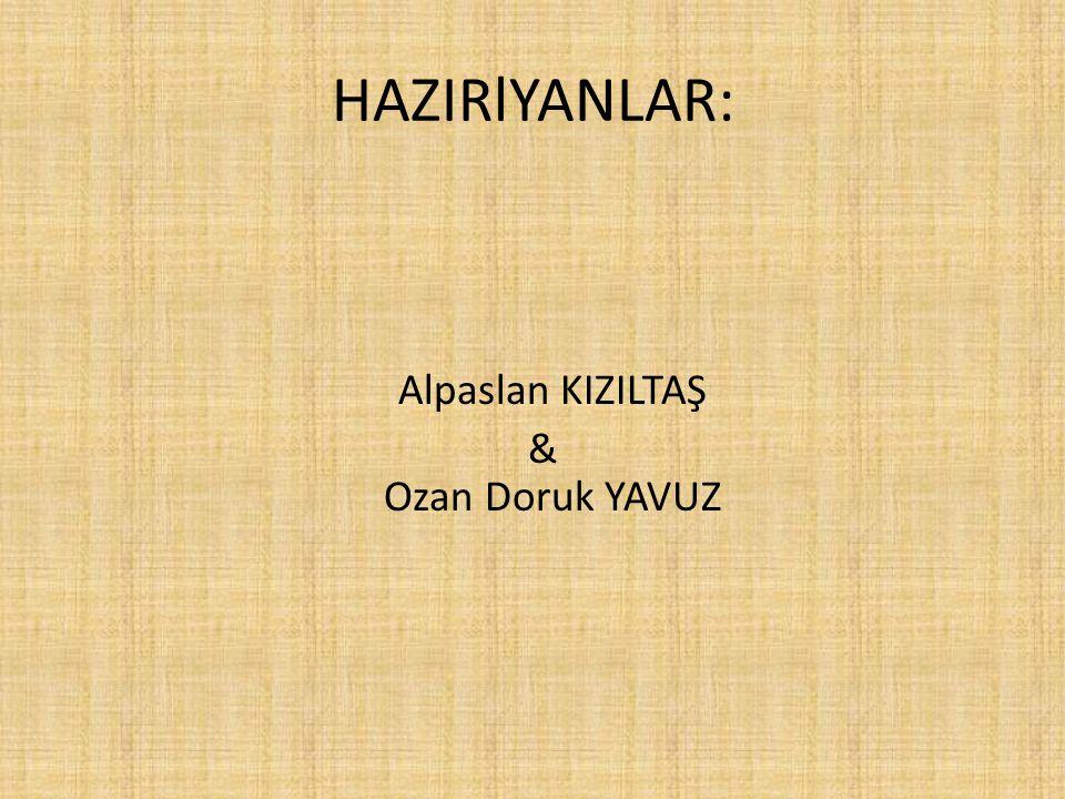 HAZIRlYANLAR: Alpaslan KIZILTAŞ & Ozan Doruk YAVUZ