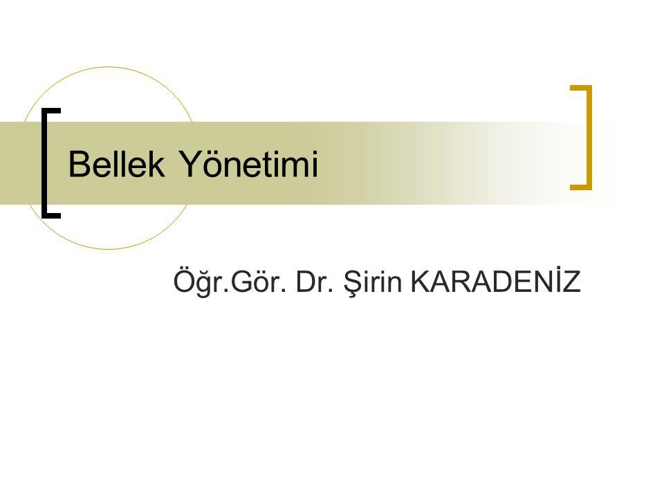 Bellek Yönetimi Öğr.Gör. Dr. Şirin KARADENİZ