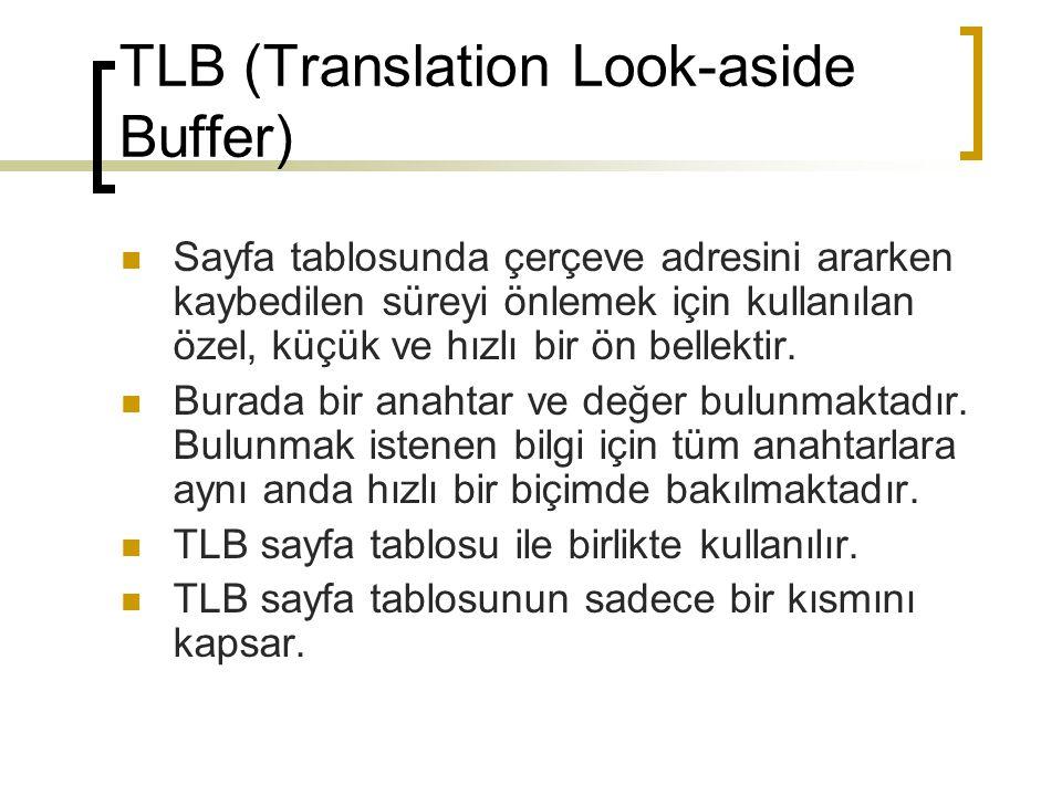 TLB (Translation Look-aside Buffer) Sayfa tablosunda çerçeve adresini ararken kaybedilen süreyi önlemek için kullanılan özel, küçük ve hızlı bir ön be