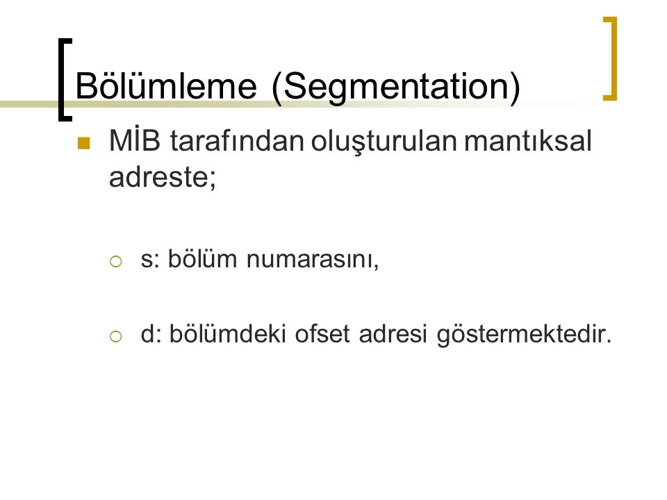 Bölümleme (Segmentation) MİB tarafından oluşturulan mantıksal adreste;  s: bölüm numarasını,  d: bölümdeki ofset adresi göstermektedir.