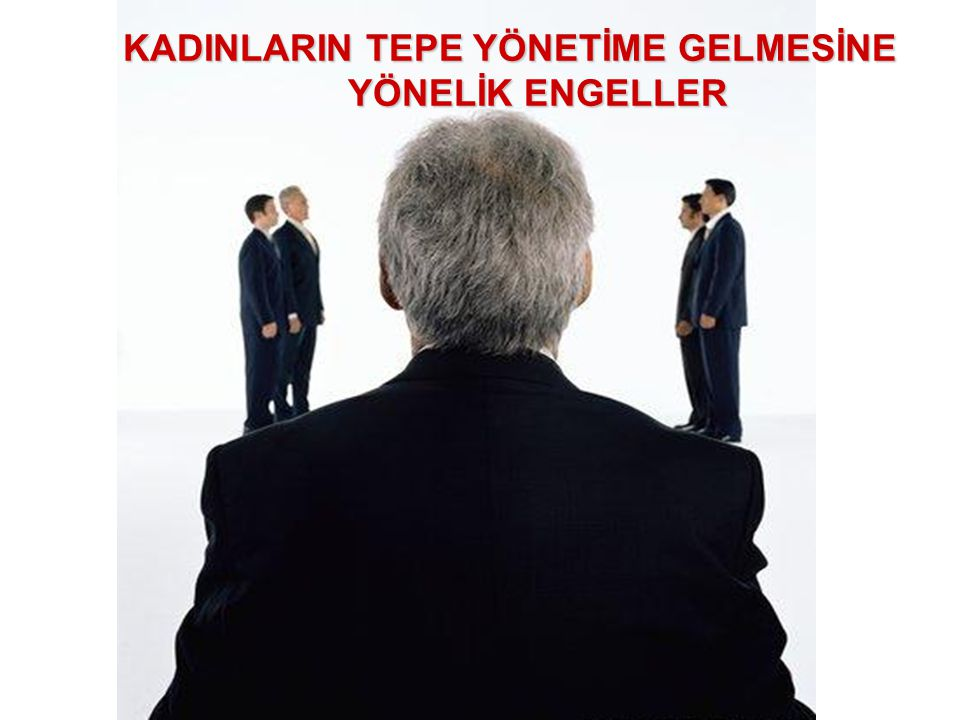 KADINLARIN TEPE YÖNETİME GELMESİNE YÖNELİK ENGELLER