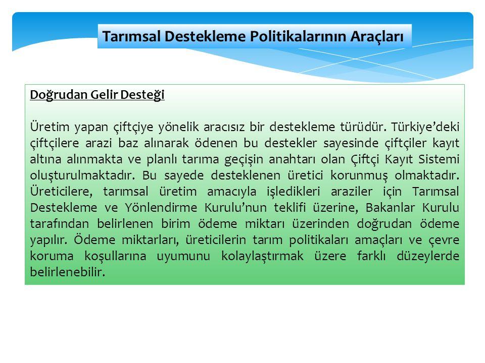 Tarımsal Destekleme Politikalarının Araçları Doğrudan Gelir Desteği Üretim yapan çiftçiye yönelik aracısız bir destekleme türüdür. Türkiye'deki çiftçi