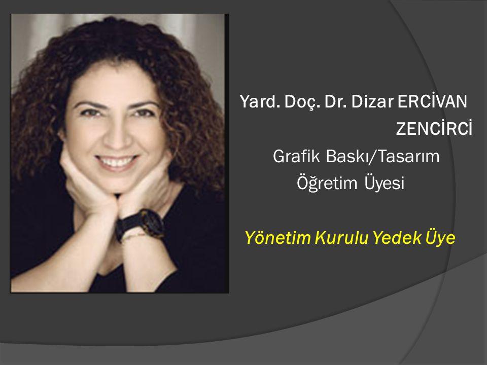 Yard. Doç. Dr. Dizar ERCİVAN ZENCİRCİ Grafik Baskı/Tasarım Öğretim Üyesi Yönetim Kurulu Yedek Üye