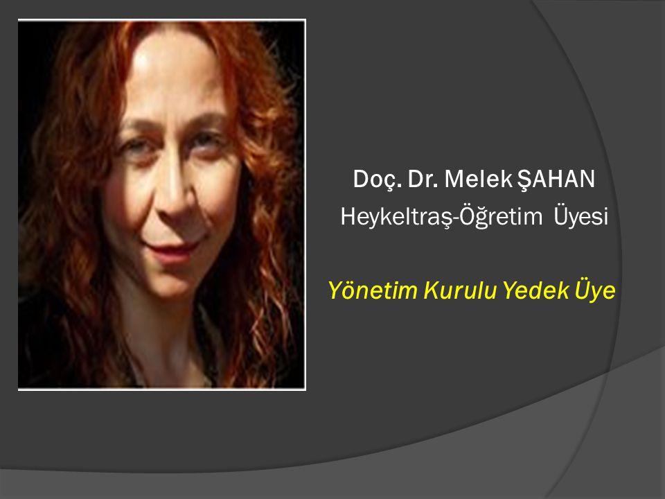 Doç. Dr. Melek ŞAHAN Heykeltraş-Öğretim Üyesi Yönetim Kurulu Yedek Üye