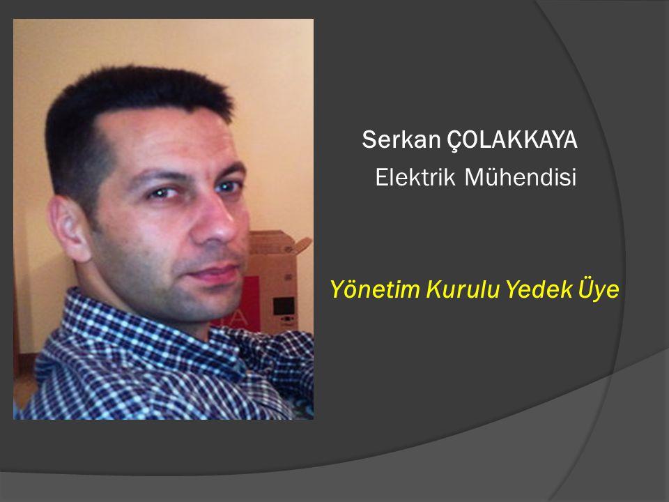 Serkan ÇOLAKKAYA Elektrik Mühendisi Yönetim Kurulu Yedek Üye