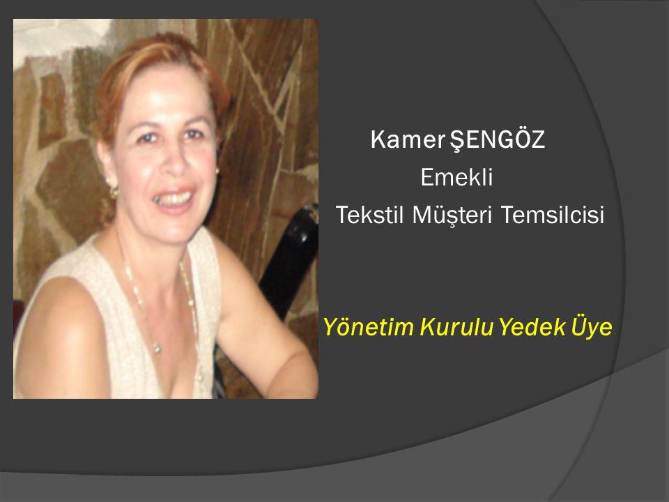 Kamer ŞENGÖZ Emekli Tekstil Müşteri Temsilcisi Yönetim Kurulu Yedek Üye