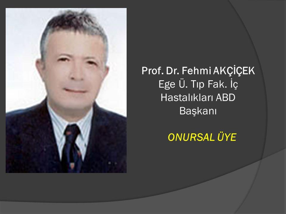 Prof. Dr. Fehmi AKÇİÇEK Ege Ü. Tıp Fak. İç Hastalıkları ABD Başkanı ONURSAL ÜYE