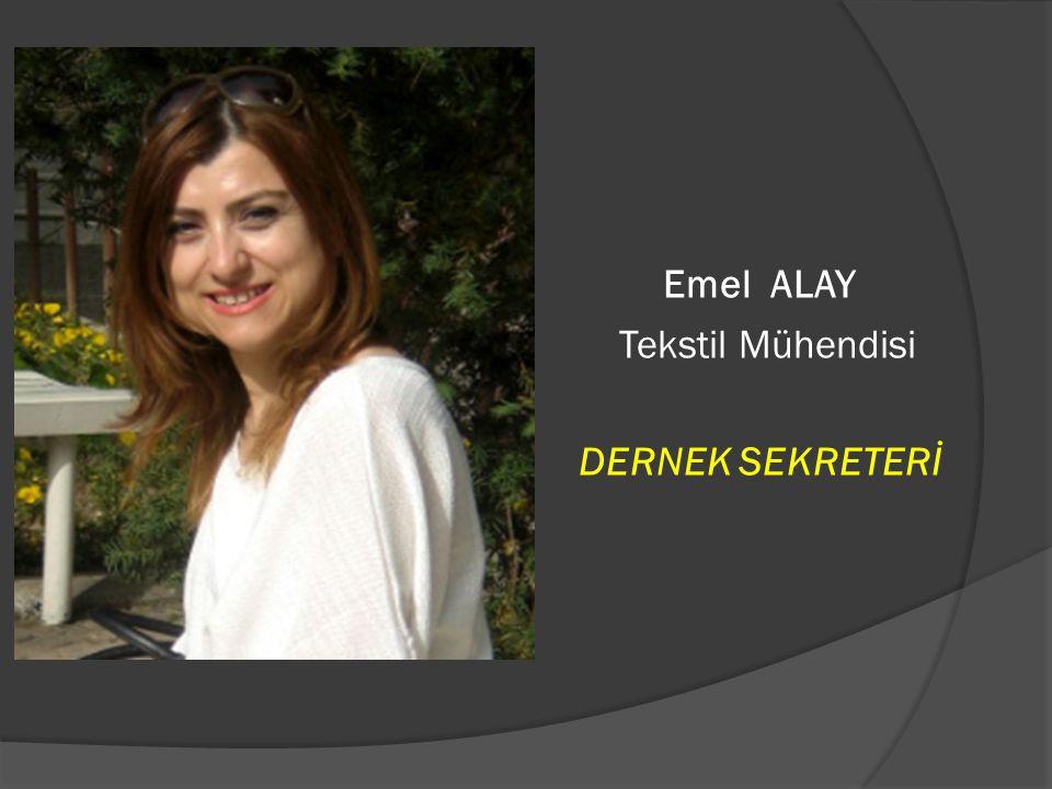 Emel ALAY Tekstil Mühendisi DERNEK SEKRETERİ