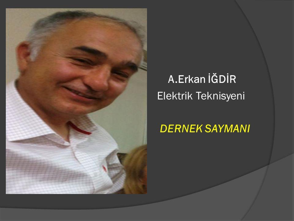  A.Erkan İĞDİR  Elektrik Teknisyeni   DERNEK SAYMANI