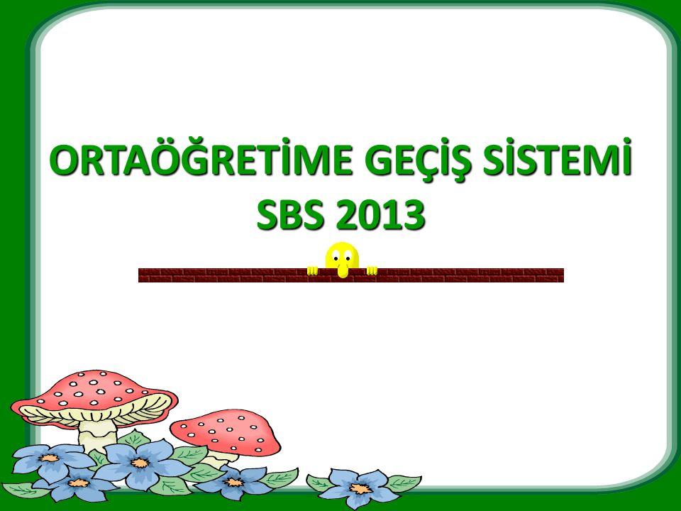 ORTAÖĞRETİME GEÇİŞ SİSTEMİ SBS 2013