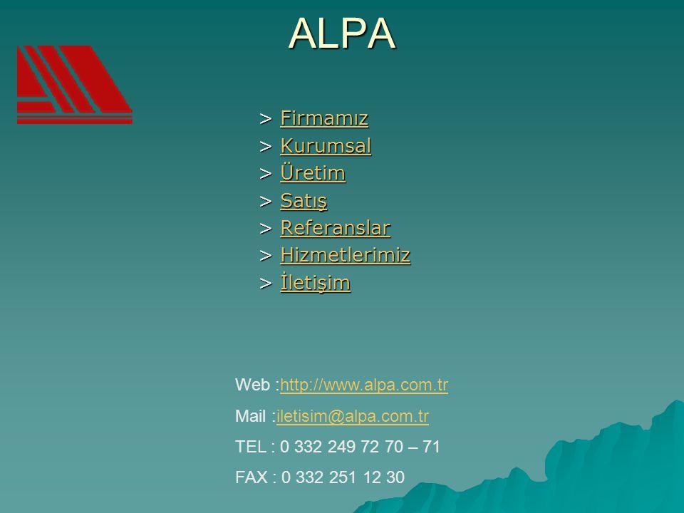ALPA > Firmamız Firmamız > Kurumsal Kurumsal > Üretim Üretim > Satış Satış > Referanslar Referanslar > Hizmetlerimiz Hizmetlerimiz > İletişim İletişim