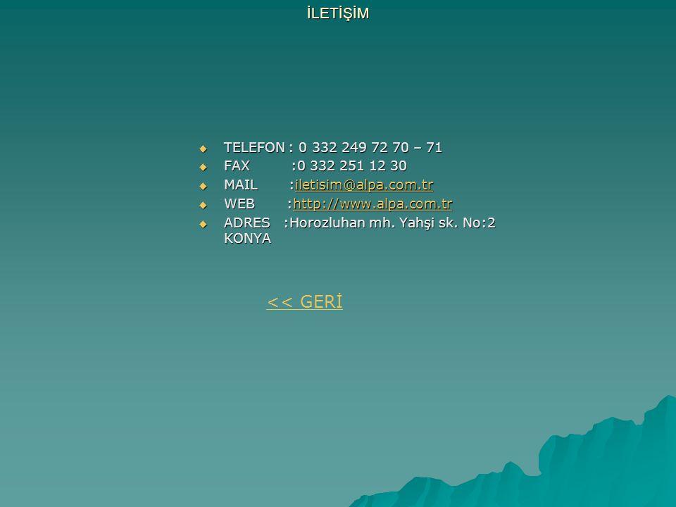 İLETİŞİM  TELEFON : 0 332 249 72 70 – 71  FAX :0 332 251 12 30  MAIL :iletisim@alpa.com.tr iletisim@alpa.com.tr  WEB :http://www.alpa.com.tr http: