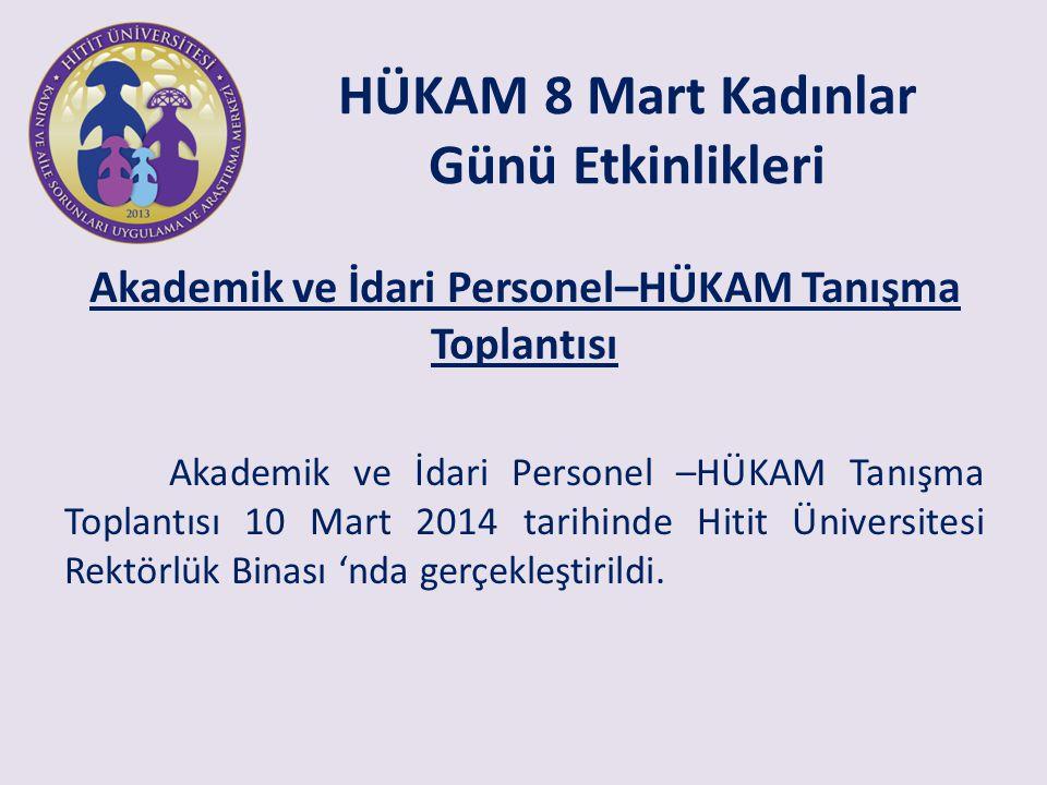 HÜKAM 8 Mart Kadınlar Günü Etkinlikleri Akademik ve İdari Personel–HÜKAM Tanışma Toplantısı Akademik ve İdari Personel –HÜKAM Tanışma Toplantısı 10 Mart 2014 tarihinde Hitit Üniversitesi Rektörlük Binası 'nda gerçekleştirildi.