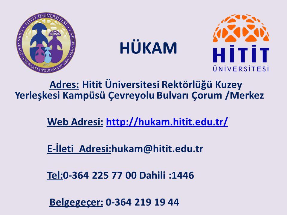 HÜKAM Adres: Hitit Üniversitesi Rektörlüğü Kuzey Yerleşkesi Kampüsü Çevreyolu Bulvarı Çorum /Merkez Web Adresi: http://hukam.hitit.edu.tr/http://hukam.hitit.edu.tr/ E-İleti Adresi:hukam@hitit.edu.tr Tel:0-364 225 77 00 Dahili :1446 Belgegeçer: 0-364 219 19 44