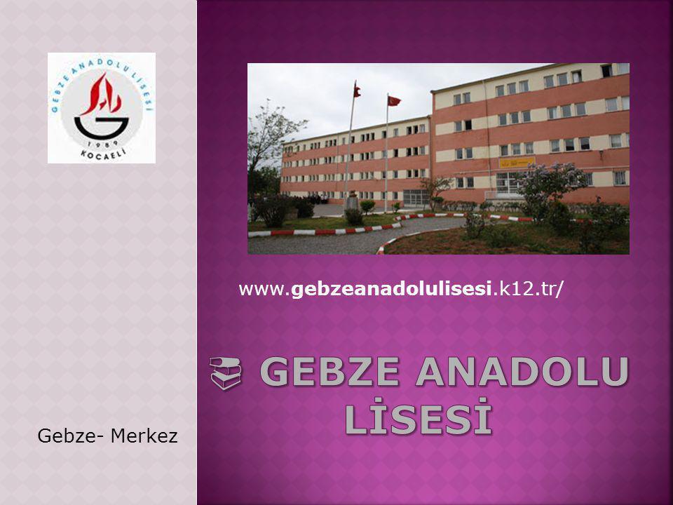 www.gebzeanadolulisesi.k12.tr/ Gebze- Merkez
