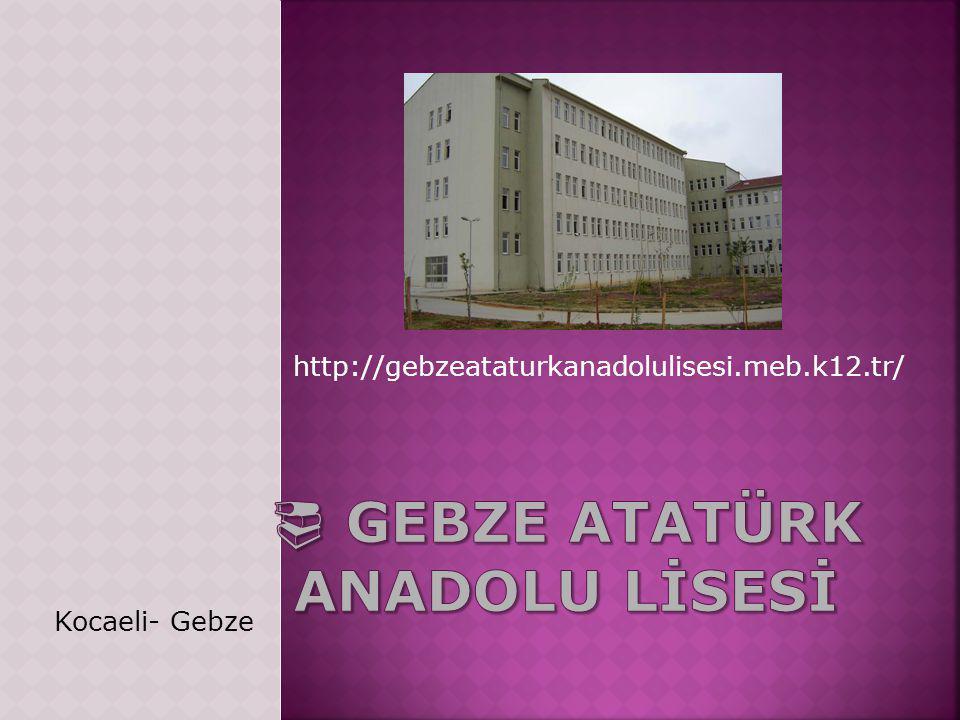 http://gebzeataturkanadolulisesi.meb.k12.tr/ Kocaeli- Gebze