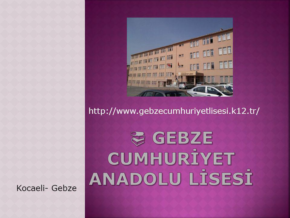 http://www.gebzecumhuriyetlisesi.k12.tr/ Kocaeli- Gebze