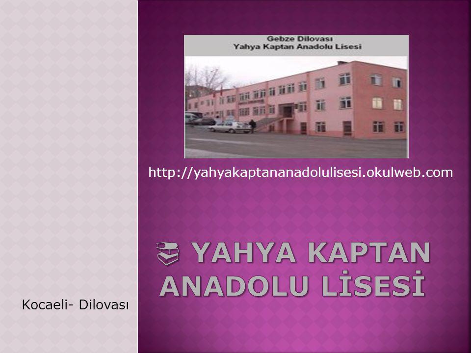 http://yahyakaptananadolulisesi.okulweb.com Kocaeli- Dilovası