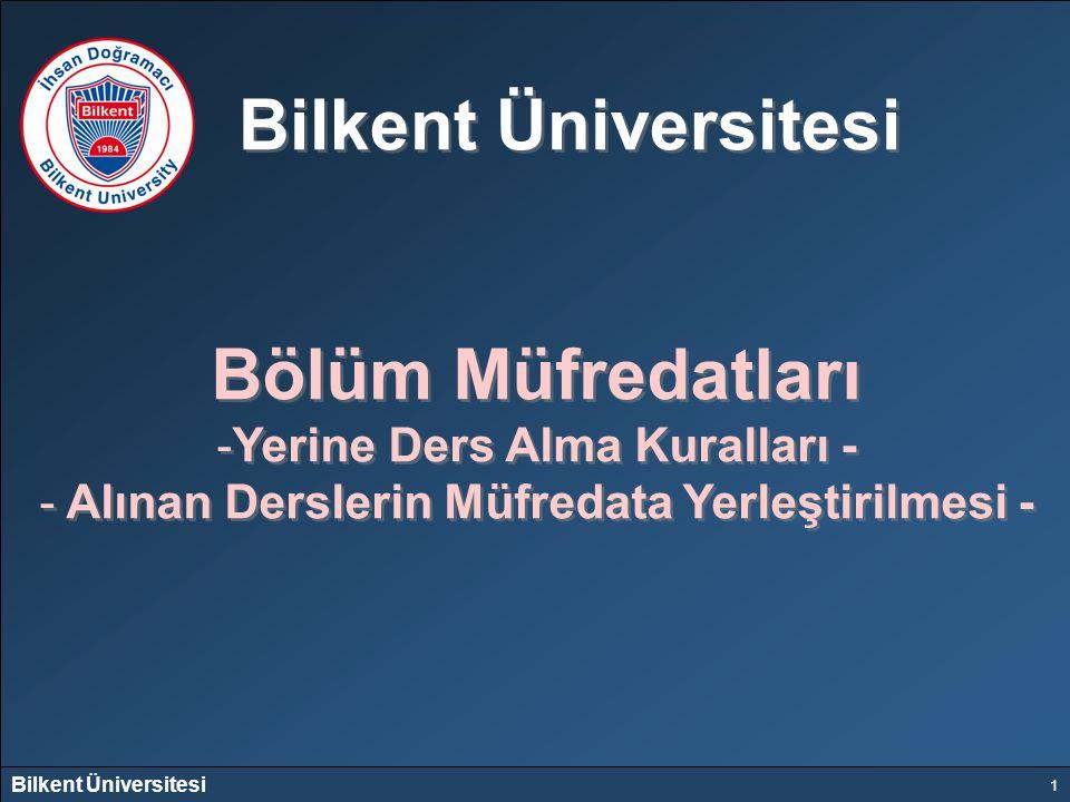 Bilkent Üniversitesi 1 Bölüm Müfredatları -Yerine Ders Alma Kuralları - - Alınan Derslerin Müfredata Yerleştirilmesi - Bölüm Müfredatları -Yerine Ders