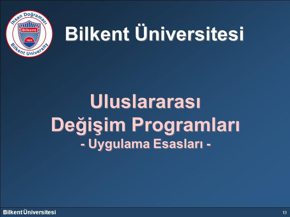 Bilkent Üniversitesi 13 Bilkent Üniversitesi Uluslararası Değişim Programları - Uygulama Esasları - Uluslararası Değişim Programları - Uygulama Esasla