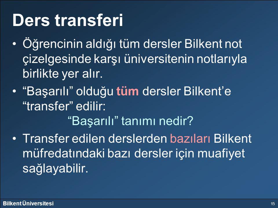 """Bilkent Üniversitesi 15 Ders transferi Öğrencinin aldığı tüm dersler Bilkent not çizelgesinde karşı üniversitenin notlarıyla birlikte yer alır. """"Başar"""