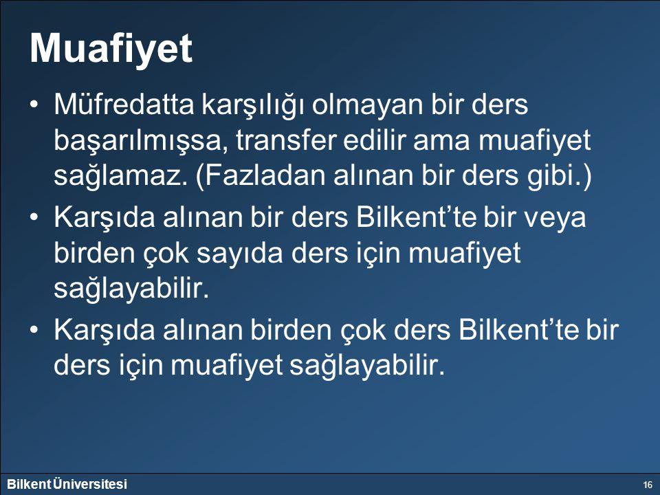 Bilkent Üniversitesi 16 Muafiyet Müfredatta karşılığı olmayan bir ders başarılmışsa, transfer edilir ama muafiyet sağlamaz. (Fazladan alınan bir ders