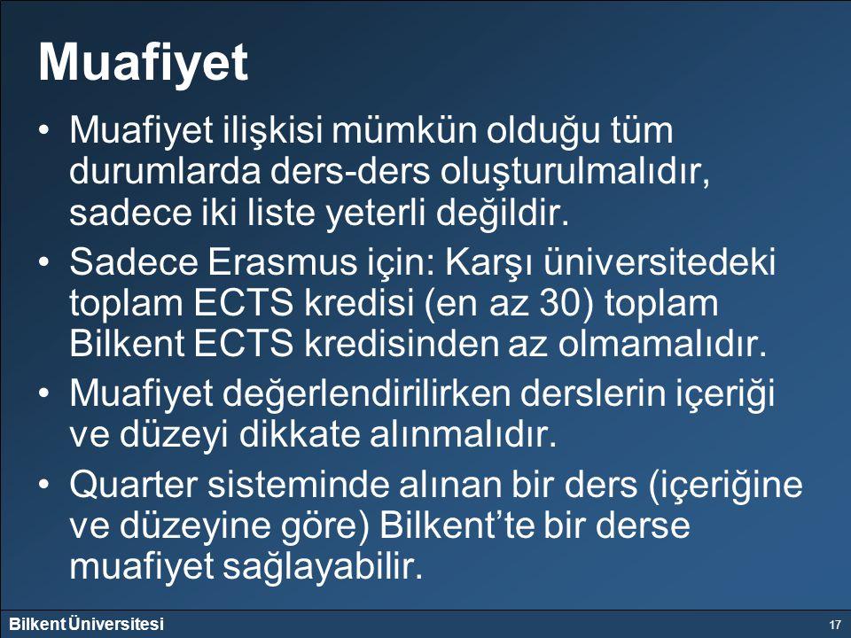 Bilkent Üniversitesi 17 Muafiyet Muafiyet ilişkisi mümkün olduğu tüm durumlarda ders-ders oluşturulmalıdır, sadece iki liste yeterli değildir. Sadece