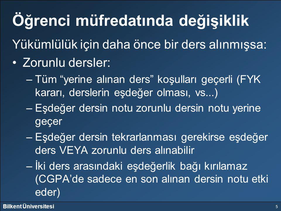 """Bilkent Üniversitesi 5 Öğrenci müfredatında değişiklik Yükümlülük için daha önce bir ders alınmışsa: Zorunlu dersler: –Tüm """"yerine alınan ders"""" koşull"""