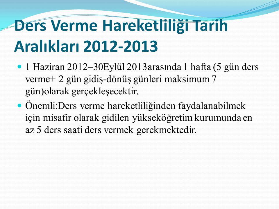 Ders Verme Hareketliliği Tarih Aralıkları 2012-2013 1 Haziran 2012–30Eylül 2013arasında 1 hafta (5 gün ders verme+ 2 gün gidiş-dönüş günleri maksimum 7 gün)olarak gerçekleşecektir.