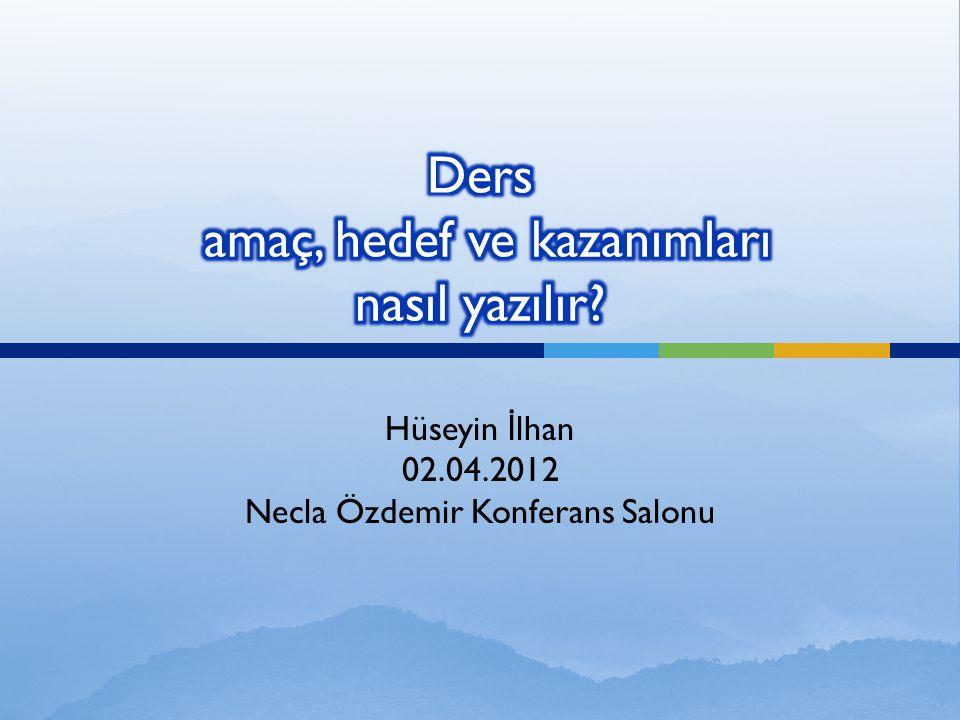 Hüseyin İ lhan 02.04.2012 Necla Özdemir Konferans Salonu
