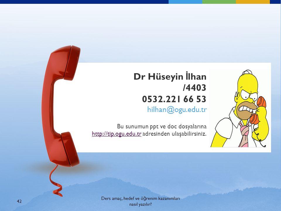 Dr Hüseyin İ lhan /4403 0532.221 66 53 hilhan@ogu.edu.tr Bu sunumun ppt ve doc dosyalarına http://tip.ogu.edu.trhttp://tip.ogu.edu.tr adresinden ulaşa