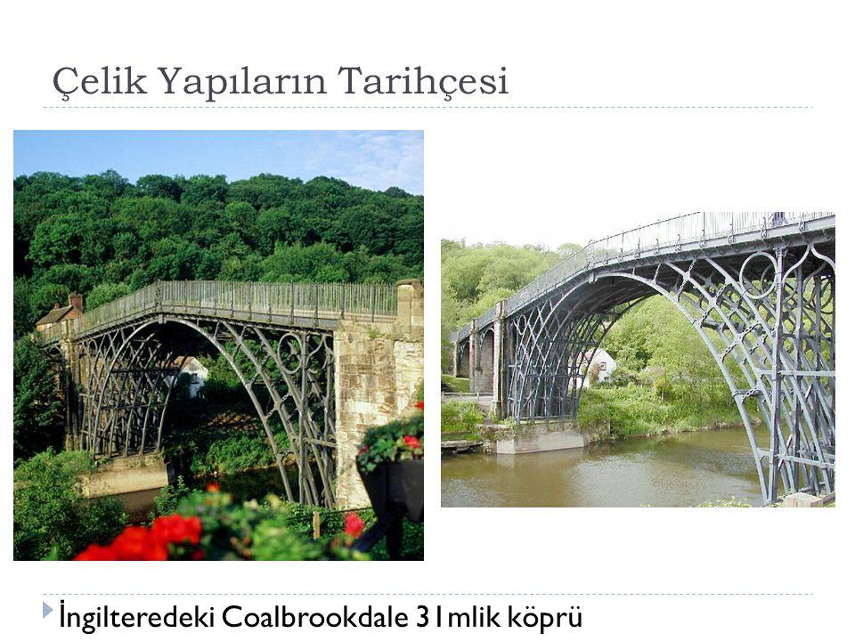 Çelik Yapıların Tarihçesi İ ngilteredeki Coalbrookdale 31mlik köprü